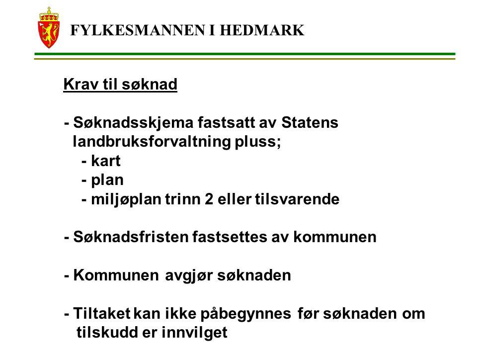 FYLKESMANNEN I HEDMARK Krav til søknad - Søknadsskjema fastsatt av Statens landbruksforvaltning pluss; - kart - plan - miljøplan trinn 2 eller tilsvar