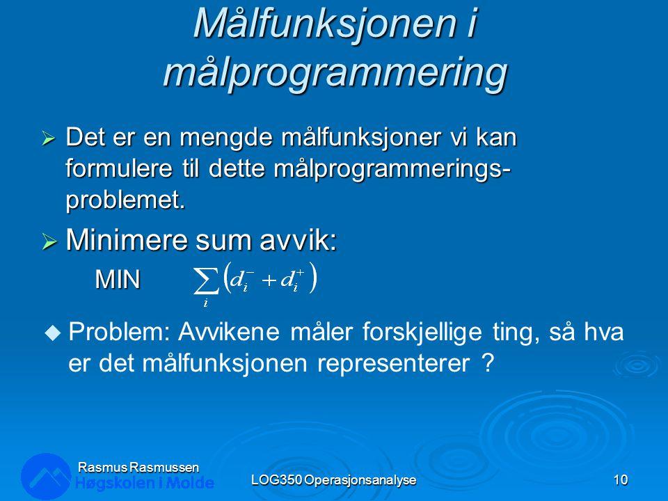 Målfunksjonen i målprogrammering  Det er en mengde målfunksjoner vi kan formulere til dette målprogrammerings- problemet.  Minimere sum avvik: MIN L