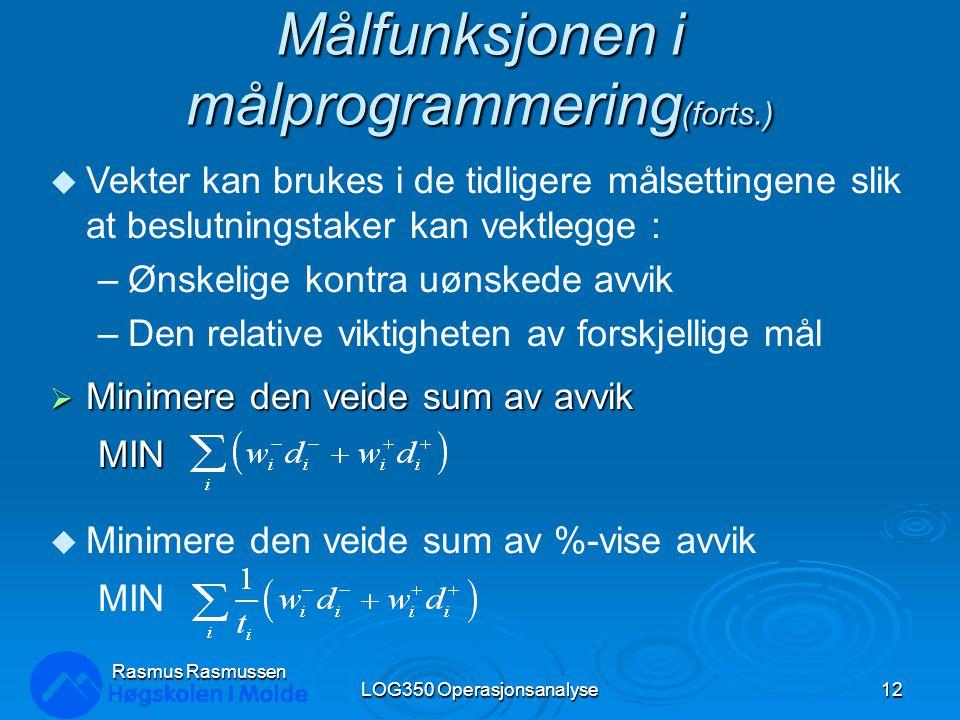 Målfunksjonen i målprogrammering (forts.)  Minimere den veide sum av avvik MIN LOG350 Operasjonsanalyse12 Rasmus Rasmussen u Minimere den veide sum a
