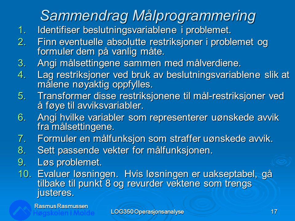 Sammendrag Målprogrammering 1.Identifiser beslutningsvariablene i problemet. 2.Finn eventuelle absolutte restriksjoner i problemet og formuler dem på