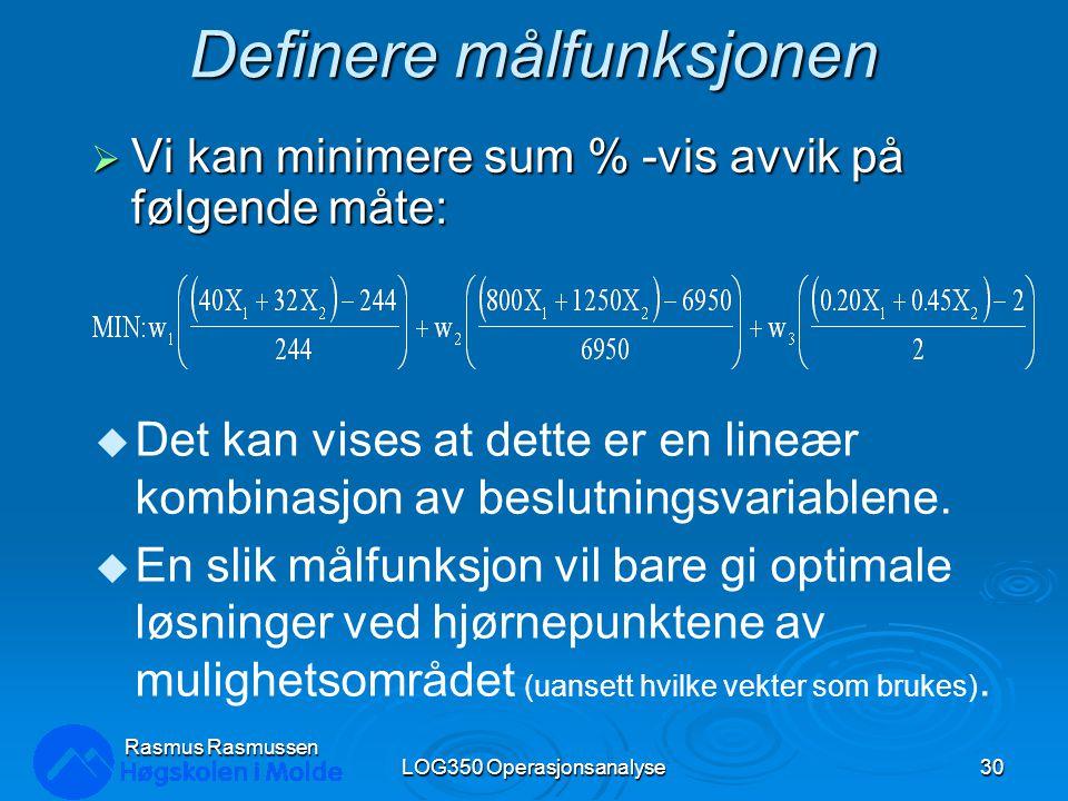 Definere målfunksjonen  Vi kan minimere sum % -vis avvik på følgende måte: LOG350 Operasjonsanalyse30 Rasmus Rasmussen u Det kan vises at dette er en