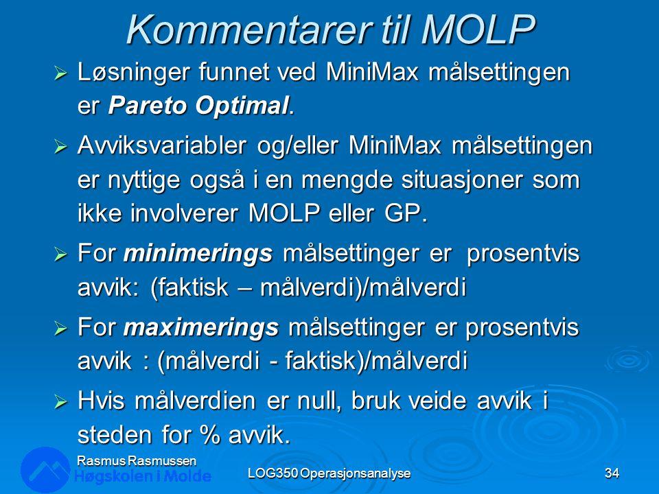 Kommentarer til MOLP  Løsninger funnet ved MiniMax målsettingen er Pareto Optimal.  Avviksvariabler og/eller MiniMax målsettingen er nyttige også i