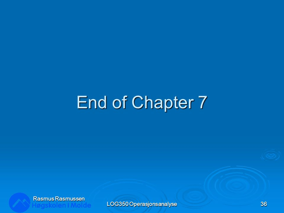 End of Chapter 7 LOG350 Operasjonsanalyse36 Rasmus Rasmussen