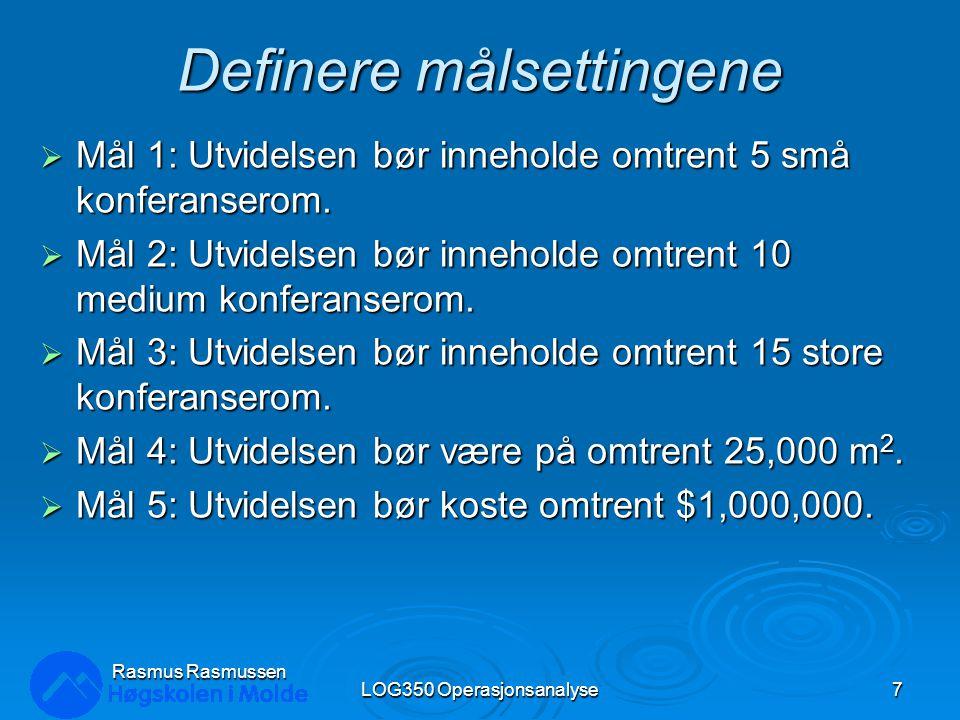 Definere mål-restriksjonene  Små rom LOG350 Operasjonsanalyse8 Rasmus Rasmussen u Medium rom u Store rom hvor
