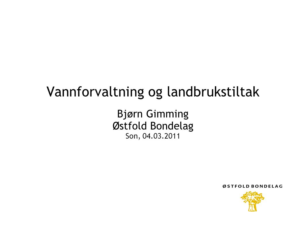 Vannforvaltning og landbrukstiltak Bjørn Gimming Østfold Bondelag Son, 04.03.2011