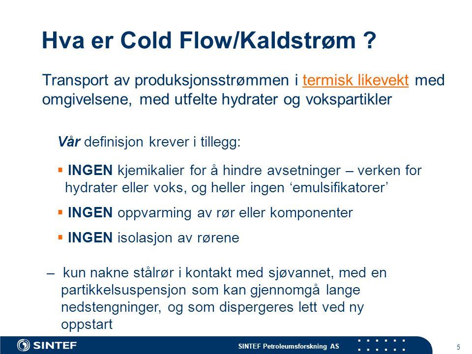 SINTEF Petroleumsforskning AS 5 Hva er Cold Flow/Kaldstrøm ? Transport av produksjonsstrømmen i termisk likevekt med omgivelsene, med utfelte hydrater