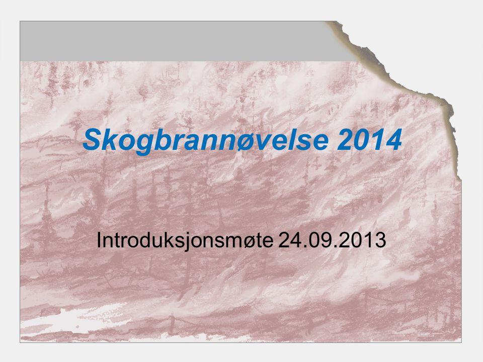 Skogbrannøvelse 2014 Introduksjonsmøte 24.09.2013