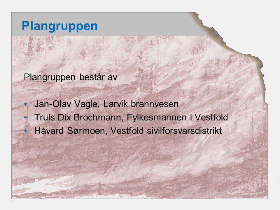 Plangruppen Plangruppen består av •Jan-Olav Vagle, Larvik brannvesen •Truls Dix Brochmann, Fylkesmannen i Vestfold •Håvard Sørmoen, Vestfold sivilfors