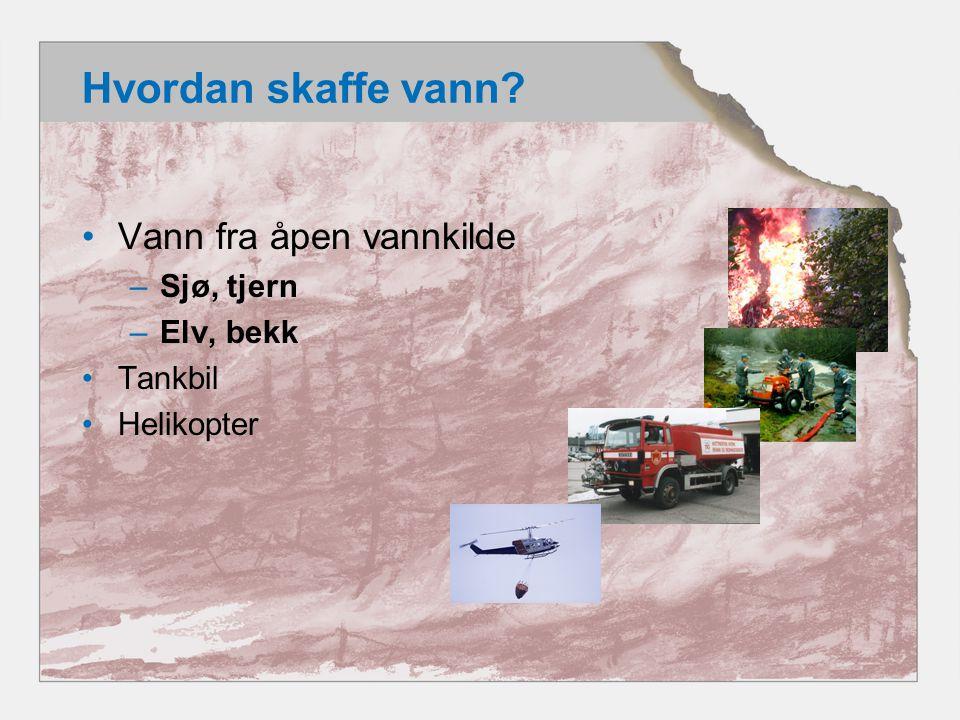 Hvordan skaffe vann? •Vann fra åpen vannkilde –Sjø, tjern –Elv, bekk •Tankbil •Helikopter