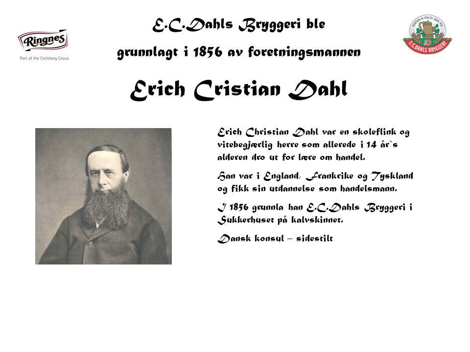 E.C.Dahls Bryggeri ble grunnlagt i 1856 av foretningsmannen Erich Cristian Dahl Erich Christian Dahl var en skoleflink og vitebegjærlig herre som allerede i 14 år`s alderen dro ut for lære om handel.