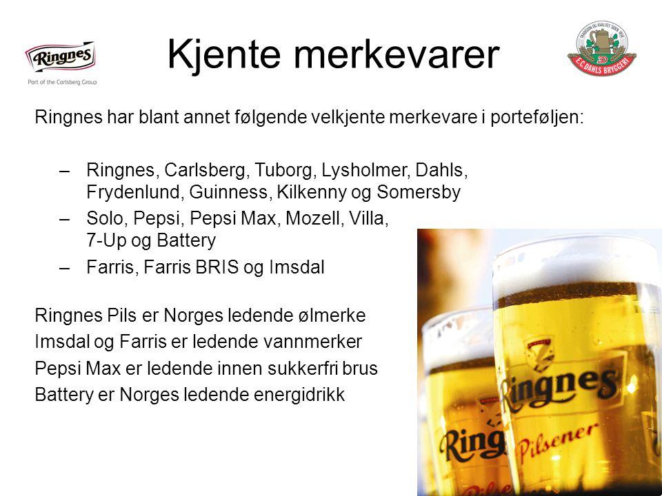Kjente merkevarer Ringnes har blant annet følgende velkjente merkevare i porteføljen: –Ringnes, Carlsberg, Tuborg, Lysholmer, Dahls, Frydenlund, Guinness, Kilkenny og Somersby –Solo, Pepsi, Pepsi Max, Mozell, Villa, 7-Up og Battery –Farris, Farris BRIS og Imsdal Ringnes Pils er Norges ledende ølmerke Imsdal og Farris er ledende vannmerker Pepsi Max er ledende innen sukkerfri brus Battery er Norges ledende energidrikk