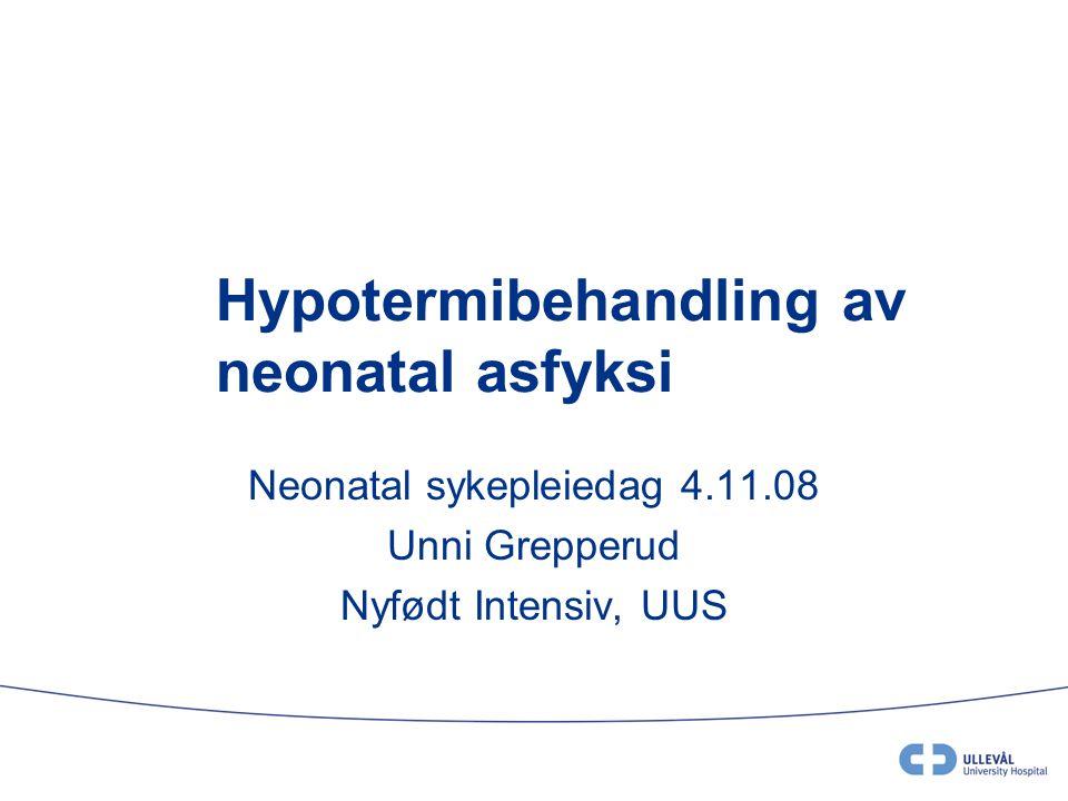 Hypotermibehandling av neonatal asfyksi Neonatal sykepleiedag 4.11.08 Unni Grepperud Nyfødt Intensiv, UUS