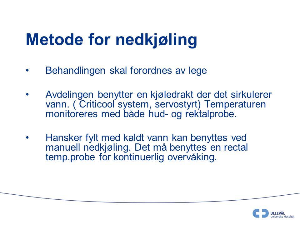 Metode for nedkjøling •Behandlingen skal forordnes av lege •Avdelingen benytter en kjøledrakt der det sirkulerer vann. ( Criticool system, servostyrt)