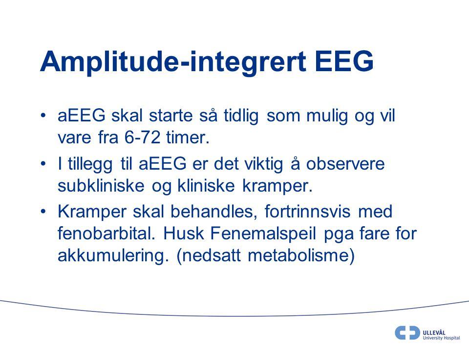 Amplitude-integrert EEG •aEEG skal starte så tidlig som mulig og vil vare fra 6-72 timer. •I tillegg til aEEG er det viktig å observere subkliniske og