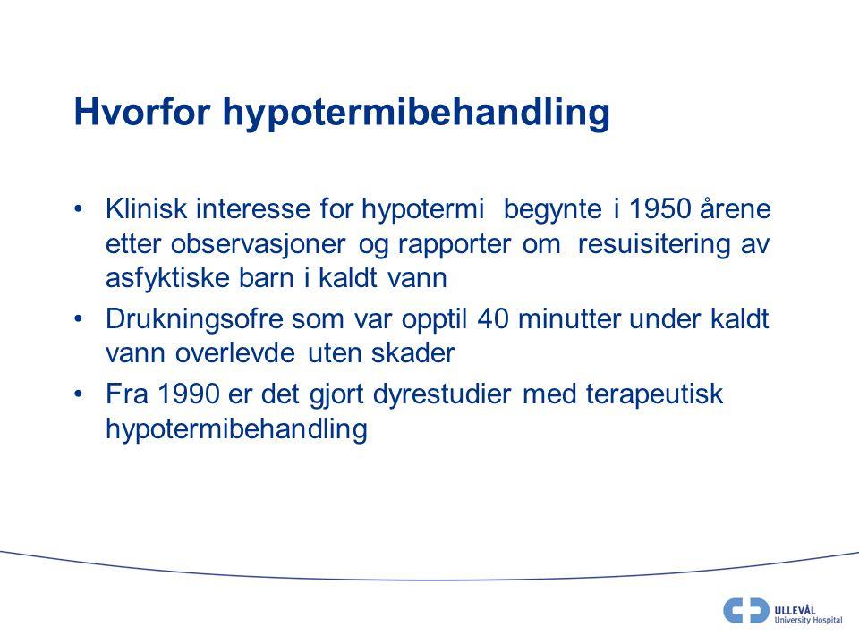 Hvorfor hypotermibehandling •Klinisk interesse for hypotermi begynte i 1950 årene etter observasjoner og rapporter om resuisitering av asfyktiske barn