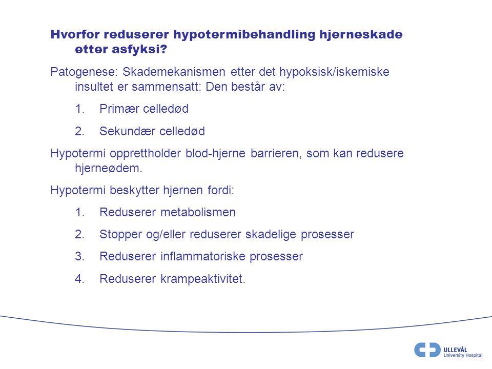 Hvorfor reduserer hypotermibehandling hjerneskade etter asfyksi? Patogenese: Skademekanismen etter det hypoksisk/iskemiske insultet er sammensatt: Den