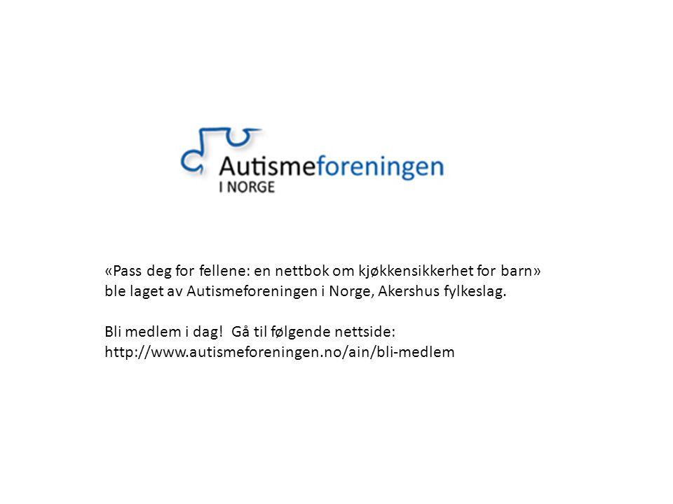 «Pass deg for fellene: en nettbok om kjøkkensikkerhet for barn» ble laget av Autismeforeningen i Norge, Akershus fylkeslag. Bli medlem i dag! Gå til f