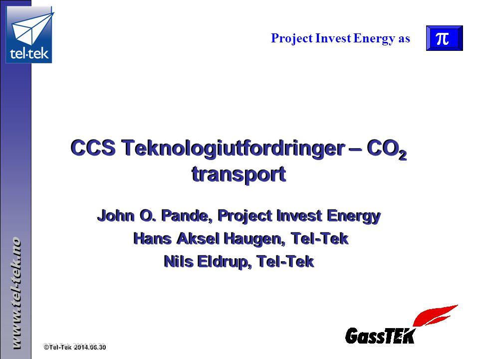 www.tel-tek.no ©Tel-Tek 2014.06.30 CCS Teknologiutfordringer – CO 2 transport John O. Pande, Project Invest Energy Hans Aksel Haugen, Tel-Tek Nils Eld