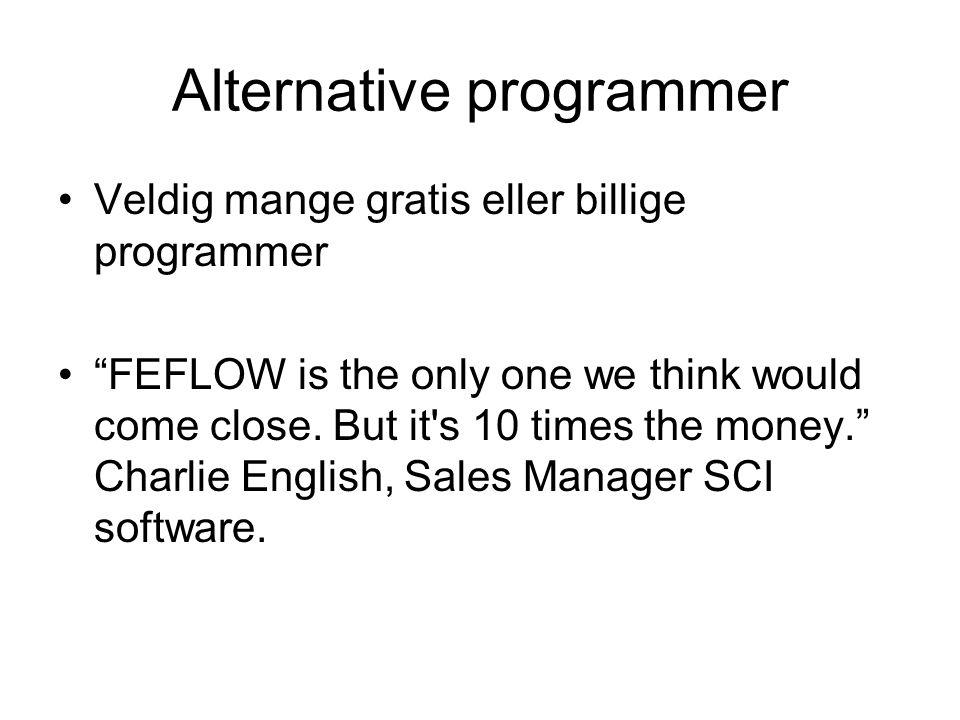 "Alternative programmer •Veldig mange gratis eller billige programmer •""FEFLOW is the only one we think would come close. But it's 10 times the money."""