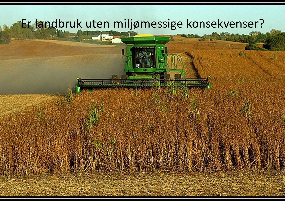 Er landbruk uten miljømessige konsekvenser?