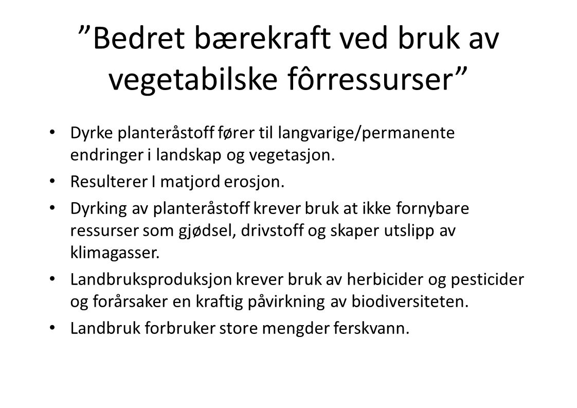 """""""Bedret bærekraft ved bruk av vegetabilske fôrressurser"""" • Dyrke planteråstoff fører til langvarige/permanente endringer i landskap og vegetasjon. • R"""