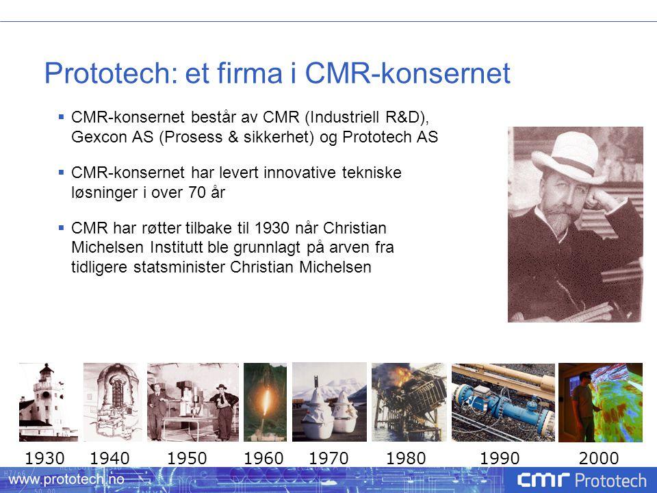 Prototech: et firma i CMR-konsernet  CMR-konsernet består av CMR (Industriell R&D), Gexcon AS (Prosess & sikkerhet) og Prototech AS  CMR-konsernet h
