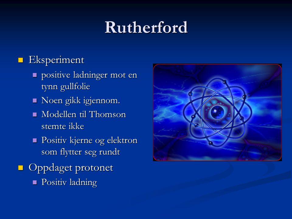 Rutherford  Eksperiment  positive ladninger mot en tynn gullfolie  Noen gikk igjennom.  Modellen til Thomson stemte ikke  Positiv kjerne og elekt