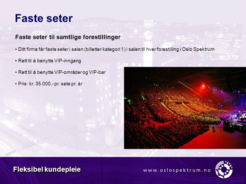 Faste seter Faste seter til samtlige forestillinger • Ditt firma får faste seter i salen (billetter kategori 1) i salen til hver forestilling i Oslo Spektrum • Rett til å benytte VIP-inngang • Rett til å benytte VIP-områder og VIP-bar • Pris: kr.