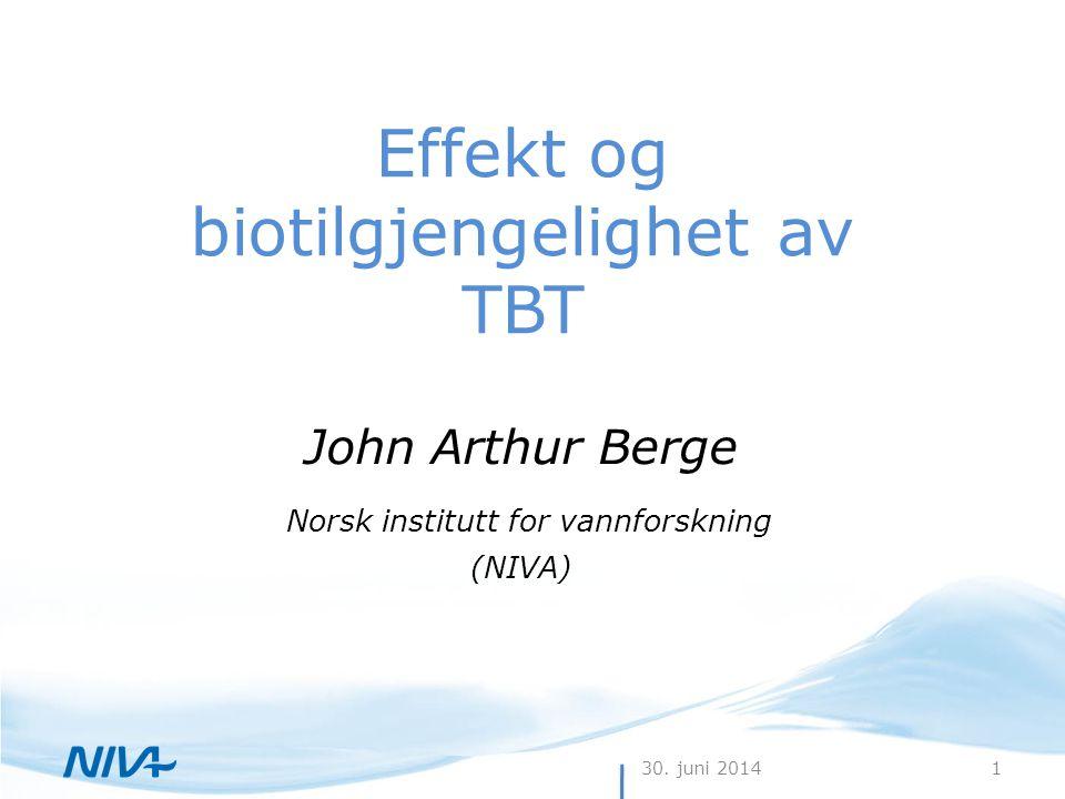 30. juni 20141 John Arthur Berge Norsk institutt for vannforskning (NIVA) Effekt og biotilgjengelighet av TBT