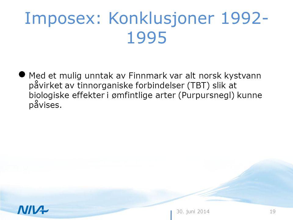 30. juni 201419 Imposex: Konklusjoner 1992- 1995  Med et mulig unntak av Finnmark var alt norsk kystvann påvirket av tinnorganiske forbindelser (TBT)