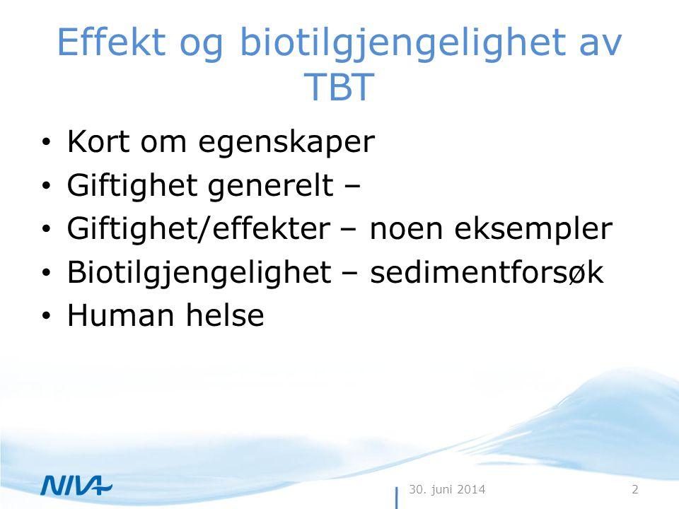30. juni 20142 Effekt og biotilgjengelighet av TBT • Kort om egenskaper • Giftighet generelt – • Giftighet/effekter – noen eksempler • Biotilgjengelig
