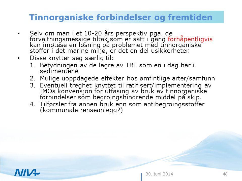 30. juni 201448 Tinnorganiske forbindelser og fremtiden • Selv om man i et 10-20 års perspektiv pga. de forvaltningsmessige tiltak som er satt i gang