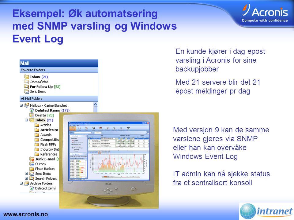 www.acronis.no Eksempel: Øk automatsering med SNMP varsling og Windows Event Log En kunde kjører i dag epost varsling i Acronis for sine backupjobber
