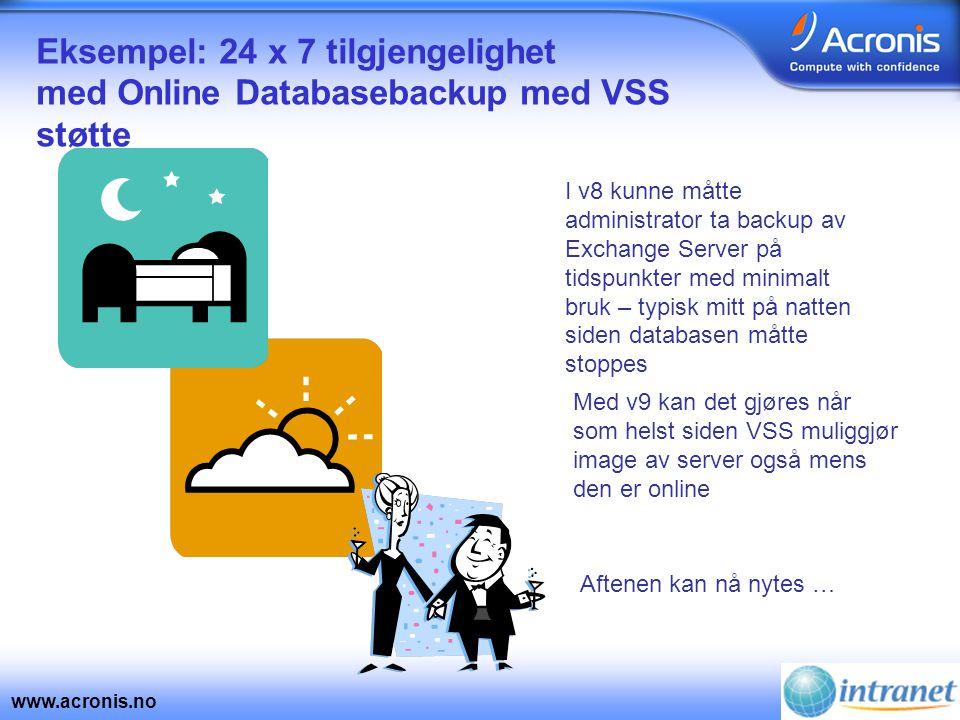www.acronis.no Eksempel: 24 x 7 tilgjengelighet med Online Databasebackup med VSS støtte I v8 kunne måtte administrator ta backup av Exchange Server p