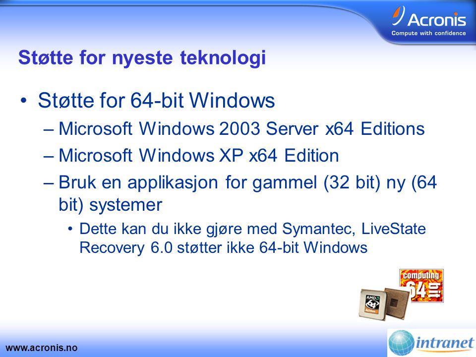 www.acronis.no Støtte for nyeste teknologi •Støtte for 64-bit Windows –Microsoft Windows 2003 Server x64 Editions –Microsoft Windows XP x64 Edition –B