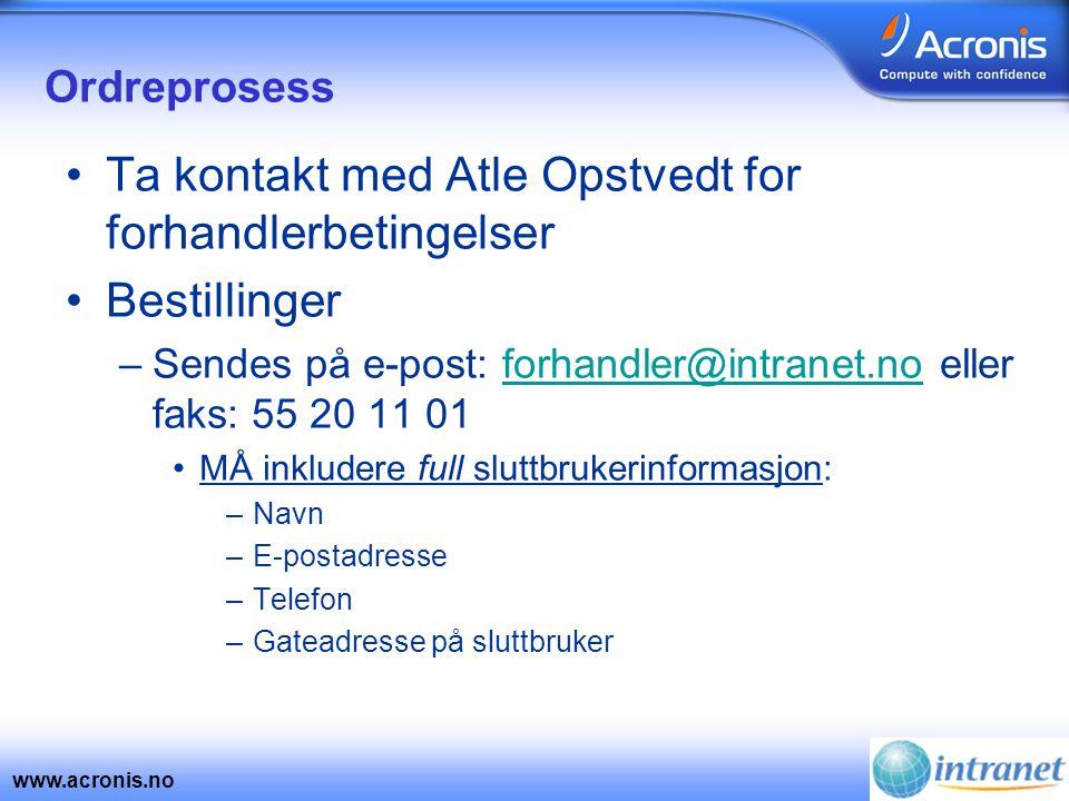 www.acronis.no Ordreprosess •Ta kontakt med Atle Opstvedt for forhandlerbetingelser •Bestillinger –Sendes på e-post: forhandler@intranet.no eller faks
