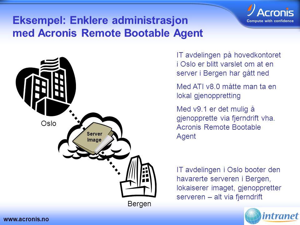 www.acronis.no Eksempel: Enklere administrasjon med Acronis Remote Bootable Agent IT avdelingen på hovedkontoret i Oslo er blitt varslet om at en serv
