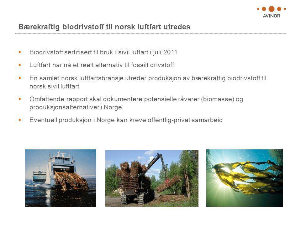 Bærekraftig biodrivstoff til norsk luftfart utredes  Biodrivstoff sertifisert til bruk i sivil luftart i juli 2011  Luftfart har nå et reelt alterna