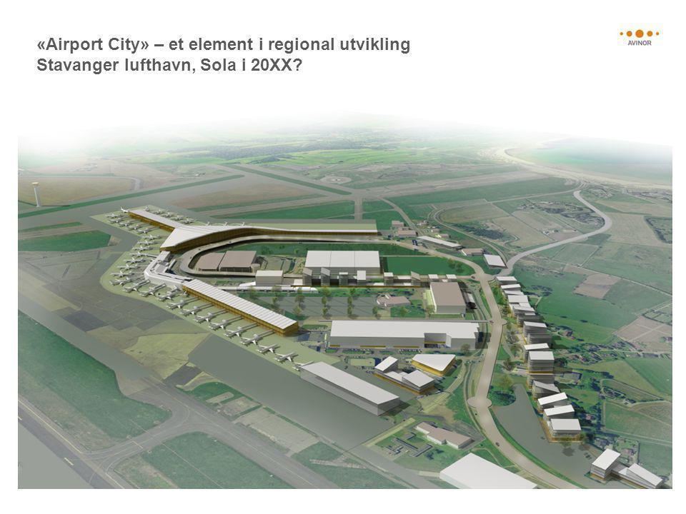«Airport City» – et element i regional utvikling Stavanger lufthavn, Sola i 20XX?