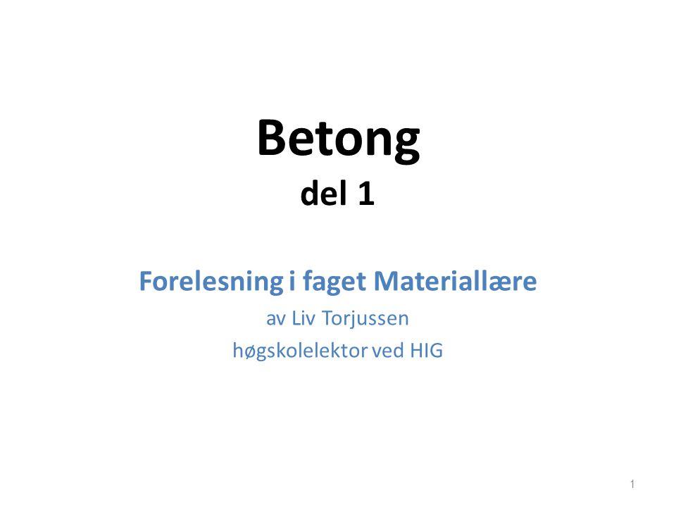 Betong del 1 Forelesning i faget Materiallære av Liv Torjussen høgskolelektor ved HIG 1