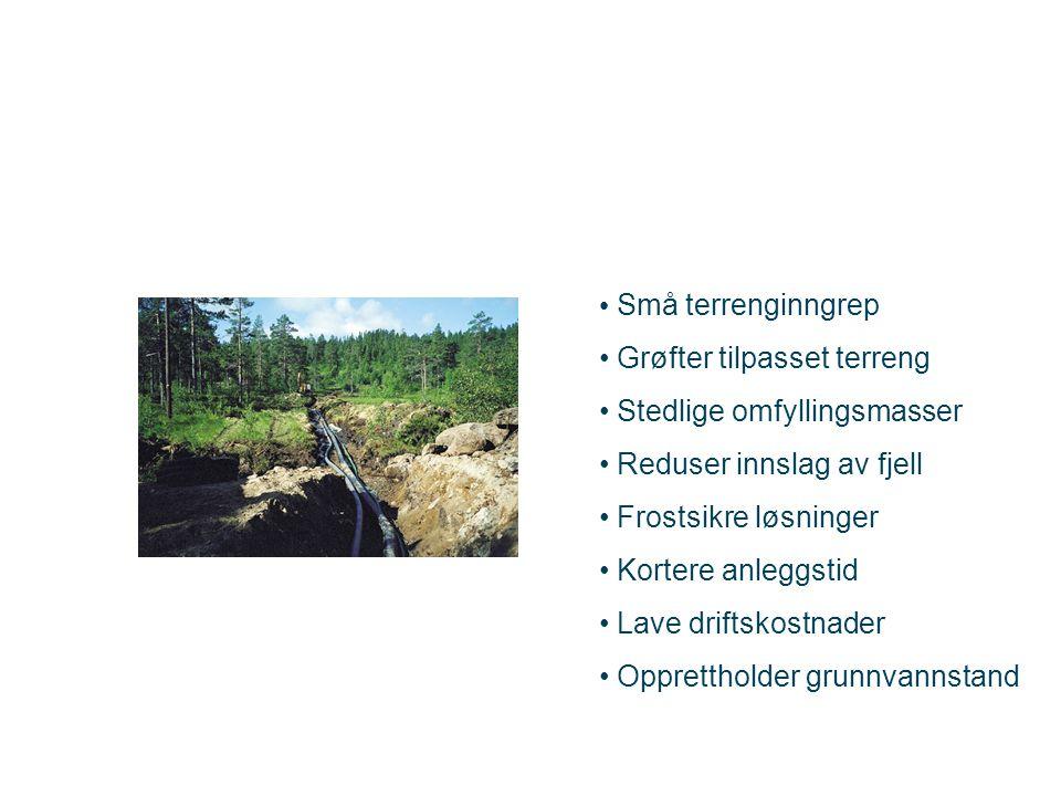 • Små terrenginngrep • Grøfter tilpasset terreng • Stedlige omfyllingsmasser • Reduser innslag av fjell • Frostsikre løsninger • Kortere anleggstid • Lave driftskostnader • Opprettholder grunnvannstand
