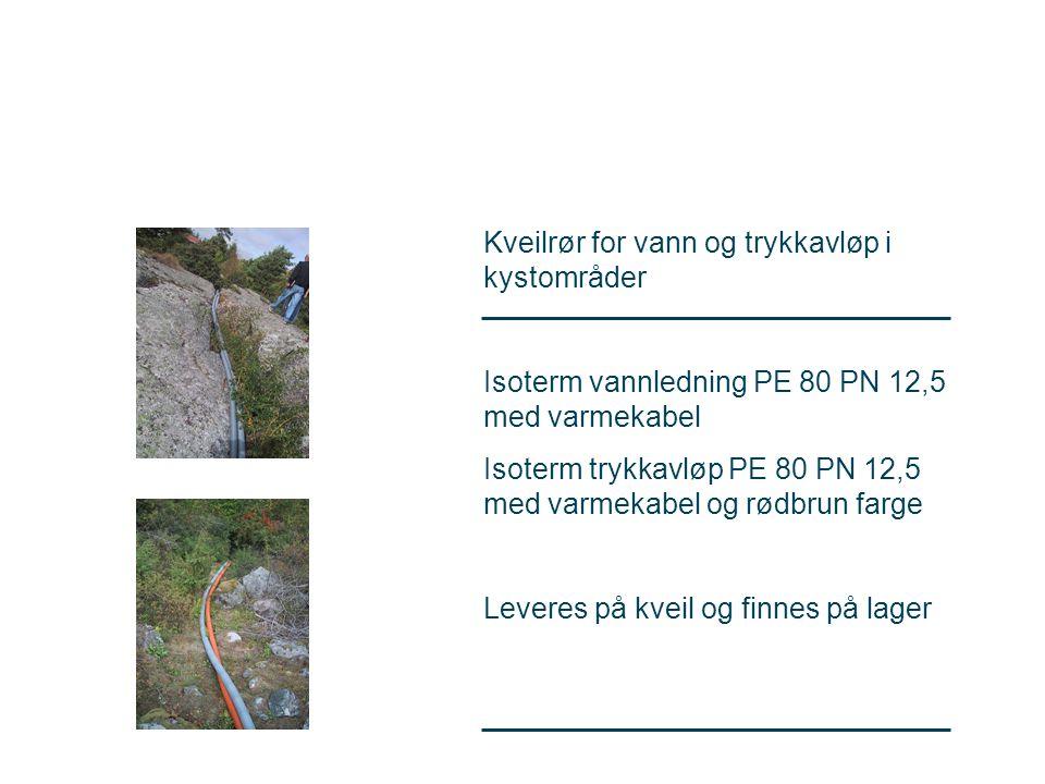Kveilrør for vann og trykkavløp i kystområder Isoterm vannledning PE 80 PN 12,5 med varmekabel Isoterm trykkavløp PE 80 PN 12,5 med varmekabel og rødbrun farge Leveres på kveil og finnes på lager