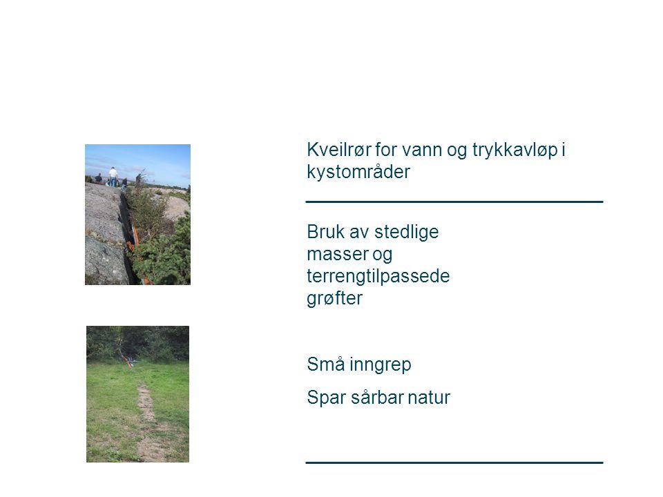 Kveilrør for vann og trykkavløp i kystområder Bruk av stedlige masser og terrengtilpassede grøfter Små inngrep Spar sårbar natur