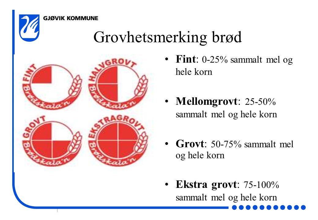 | Grovhetsmerking brød •Fint: 0-25% sammalt mel og hele korn •Mellomgrovt: 25-50% sammalt mel og hele korn •Grovt: 50-75% sammalt mel og hele korn •Ek