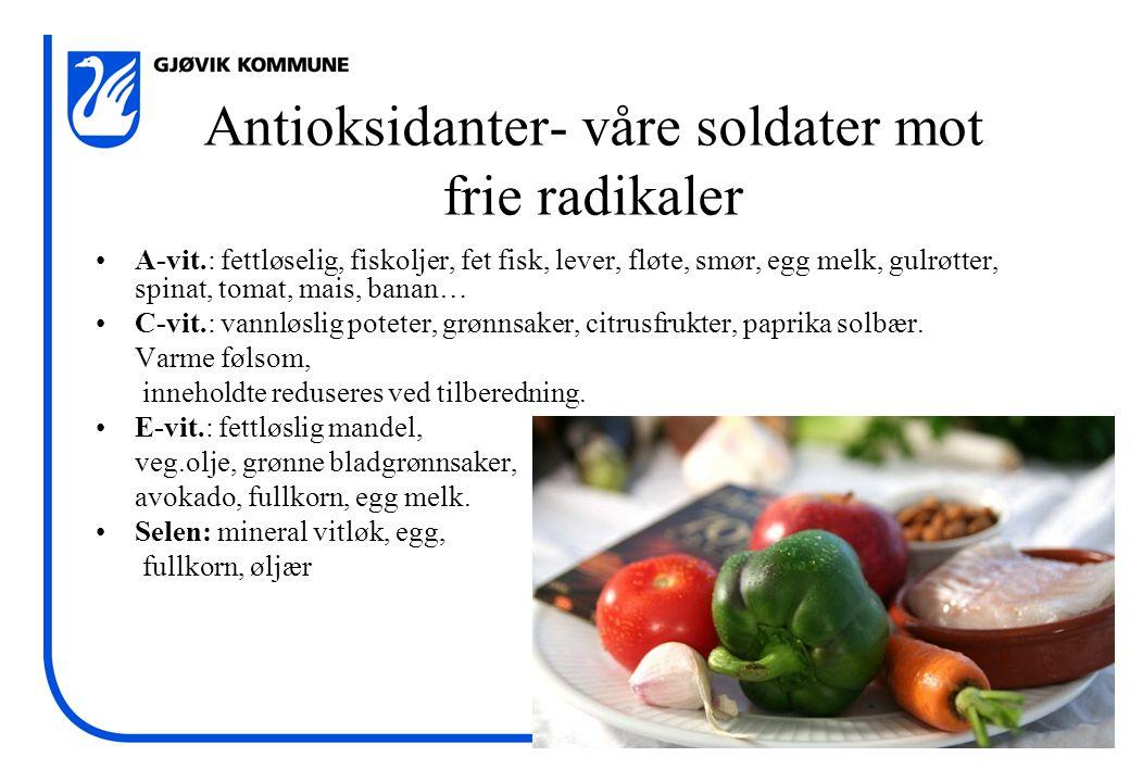 Antioksidanter- våre soldater mot frie radikaler •A-vit.: fettløselig, fiskoljer, fet fisk, lever, fløte, smør, egg melk, gulrøtter, spinat, tomat, ma
