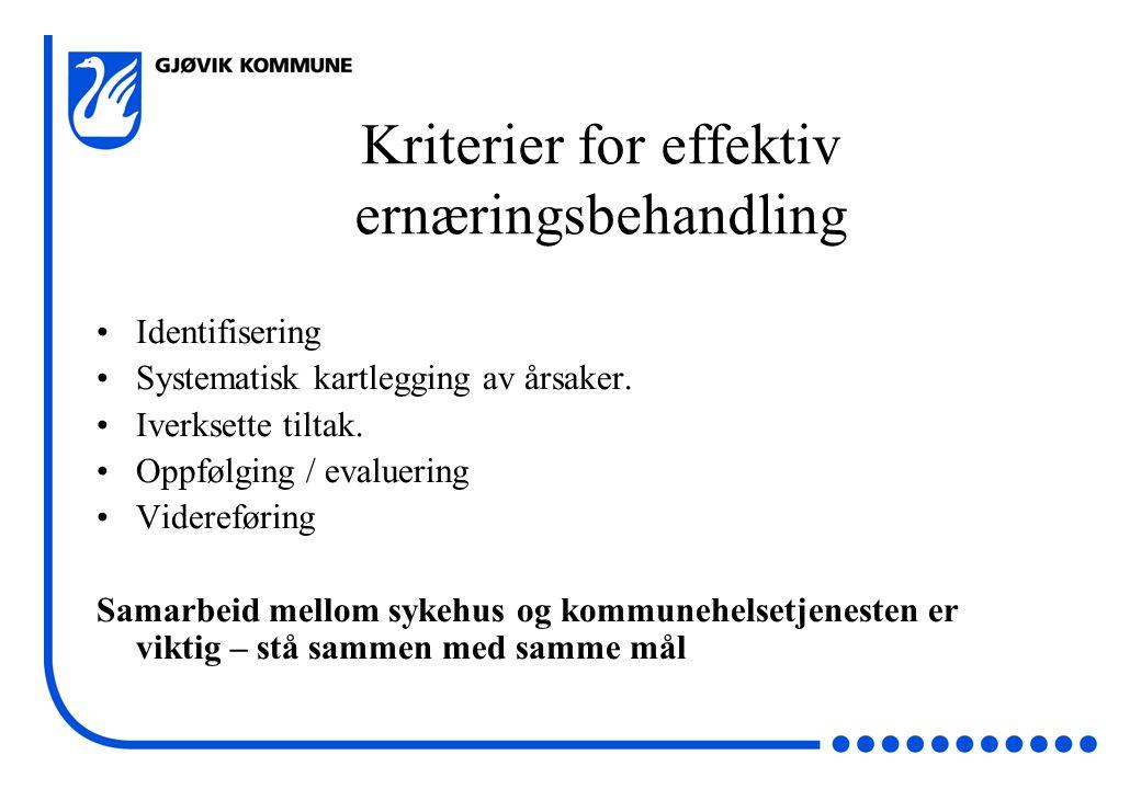 Kriterier for effektiv ernæringsbehandling •Identifisering •Systematisk kartlegging av årsaker. •Iverksette tiltak. •Oppfølging / evaluering •Viderefø