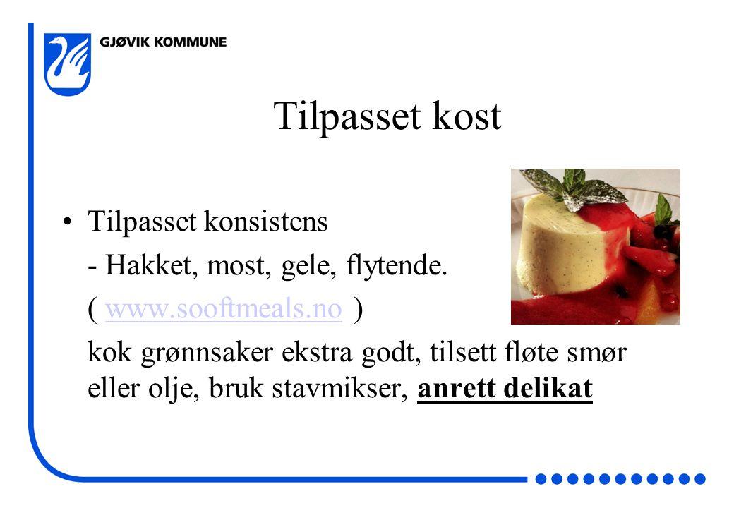 Tilpasset kost •Tilpasset konsistens - Hakket, most, gele, flytende. ( www.sooftmeals.no )www.sooftmeals.no kok grønnsaker ekstra godt, tilsett fløte