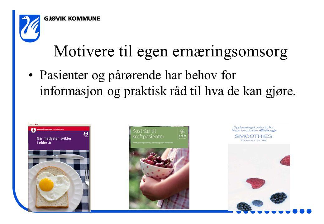 Motivere til egen ernæringsomsorg •Pasienter og pårørende har behov for informasjon og praktisk råd til hva de kan gjøre.
