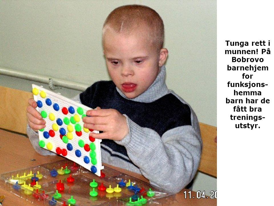 Tunga rett i munnen! På Bobrovo barnehjem for funksjons- hemma barn har de fått bra trenings- utstyr.