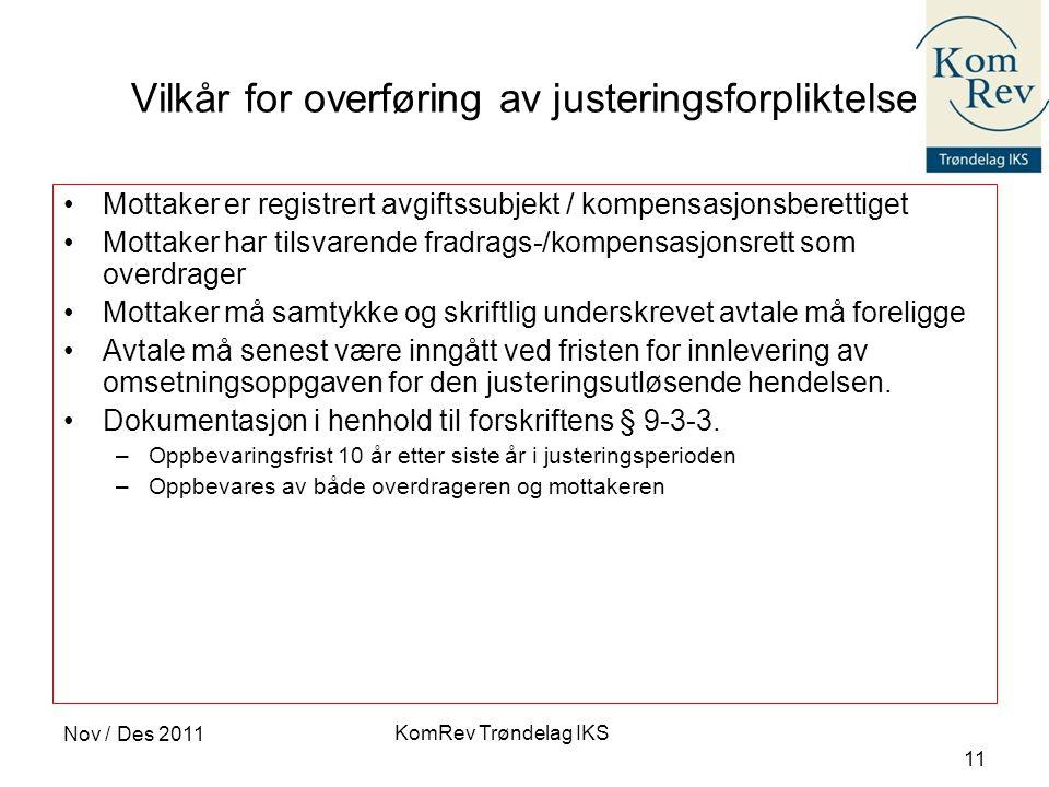 KomRev Trøndelag IKS Nov / Des 2011 11 Vilkår for overføring av justeringsforpliktelse •Mottaker er registrert avgiftssubjekt / kompensasjonsberettige
